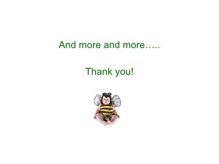 <ul><li>And more and more….. </li></ul><ul><li>Thank you! </li></ul>