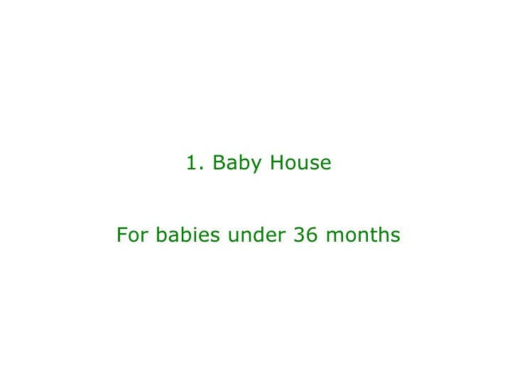 1. Baby House For babies under 36 months