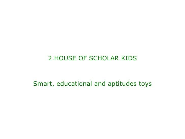 2.HOUSE OF SCHOLAR KIDS Smart, educational and aptitudes toys