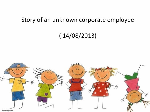 Story of an unknown corporate employee ( 14/08/2013)