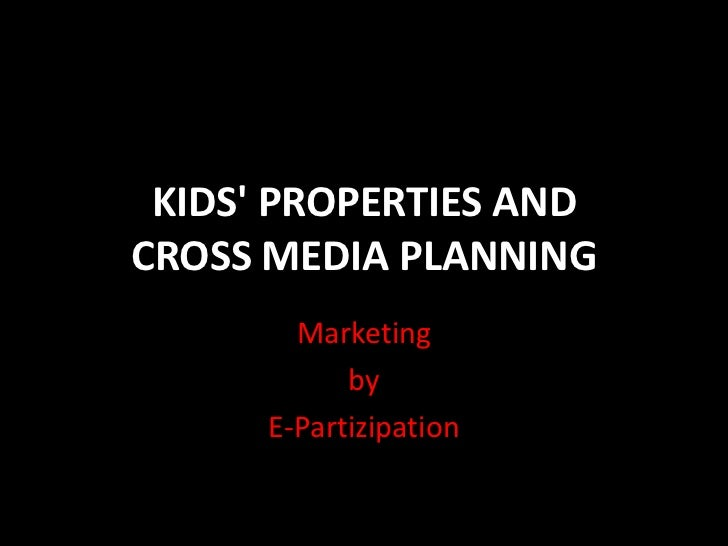 KIDS' PROPERTIES AND CROSS MEDIA PLANNING<br />Marketing <br />by<br />E-Partizipation<br />
