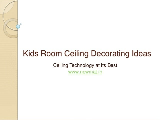 Kids Room Ceiling Decorating IdeasCeiling Technology at Its Bestwww.newmat.in