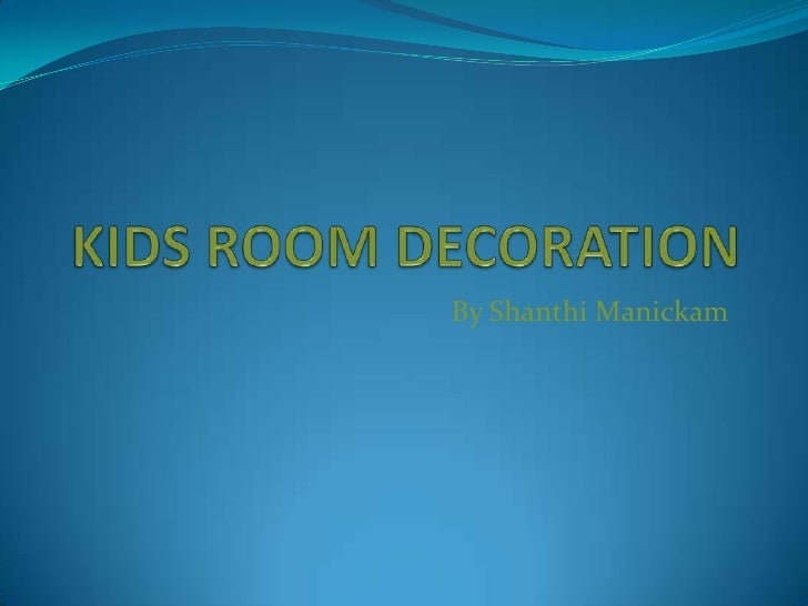 KIDS ROOM DECORATION<br />By ShanthiManickam<br />
