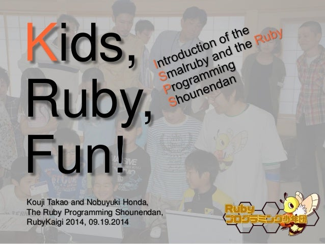 Kids,  Ruby,  Fun  Kouji Takao and Nobuyuki Honda,  The Ruby Programming Shounendan,  RubyKaigi 2014, 09.19.2014