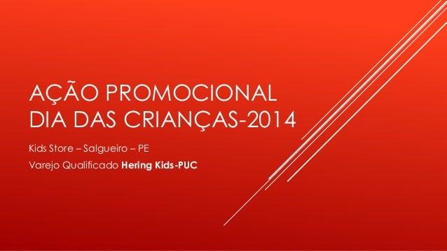 AÇÃO PROMOCIONAL  DIA DAS CRIANÇAS-2014  Kids Store – Salgueiro – PE  Varejo Qualificado Hering Kids-PUC