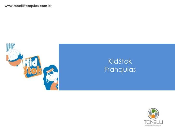 www.tonellifranquias.com.br<br />KidStok<br />Franquias<br />