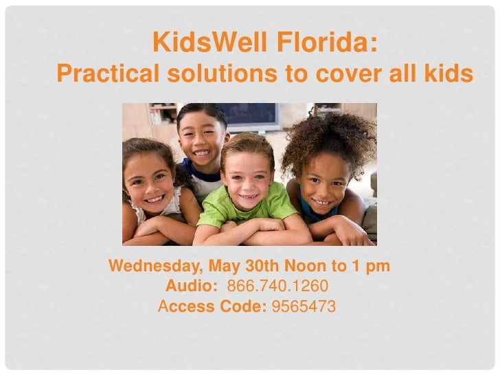 KidsWell Florida:Practical solutions to cover all kids    Wednesday, May 30th Noon to 1 pm         Audio: 866.740.1260    ...