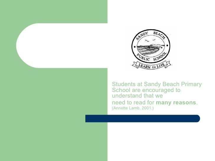 Students at Sandy Beach Primary School are encouraged to understand that we  need to read for  many reasons .   (Annette L...