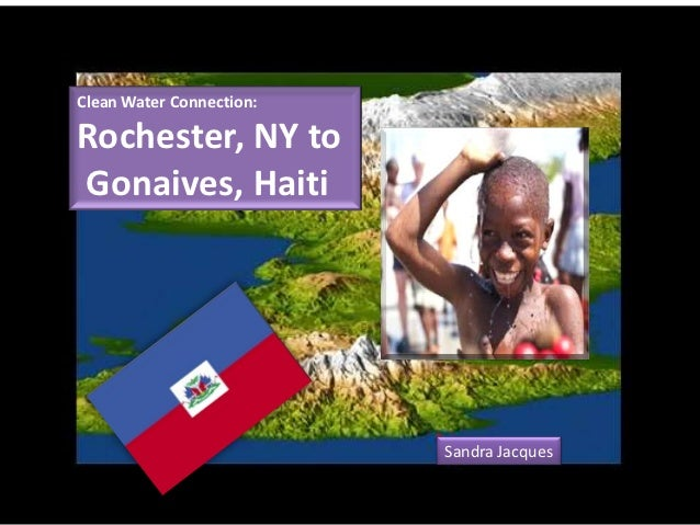 Clean Water Connection:Rochester, NY toGonaives, Haiti                          Sandra Jacques