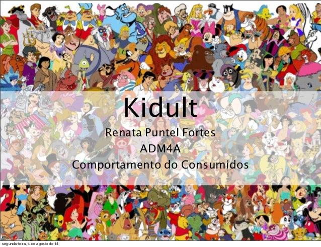 Kidult Renata Puntel Fortes ADM4A Comportamento do Consumidos segunda-feira, 4 de agosto de 14