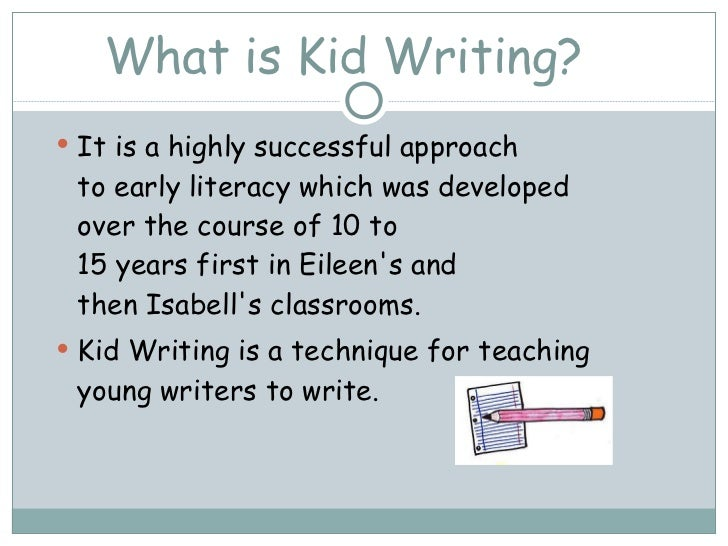What is Kid Writing? <ul><li>It is a highly successful approach  to early literacy which was developed  over the course of...