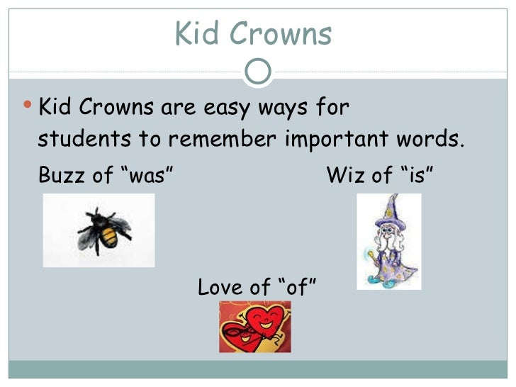 "Kid Crowns  <ul><li>Kid Crowns are easy ways for  students to remember important words. </li></ul><ul><ul><li>Buzz of ""was..."