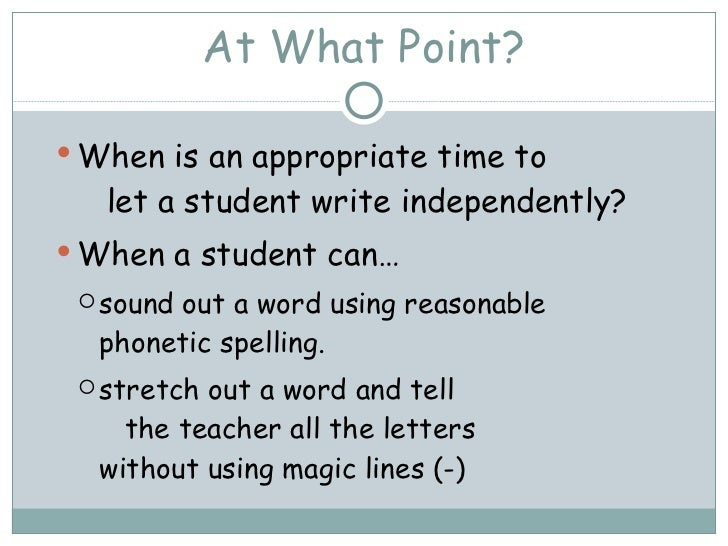 At What Point? <ul><li>When is an appropriate time to  let a student write independently? </li></ul><ul><li>When a student...
