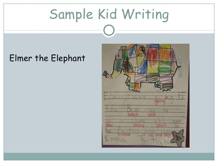 Sample Kid Writing <ul><li>Elmer the Elephant </li></ul>