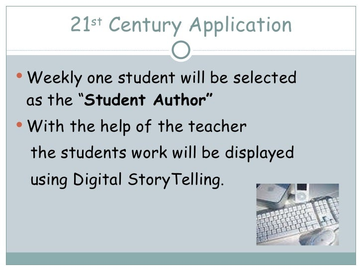 """21 st  Century Application <ul><li>Weekly one student will be selected  as the """" Student Author"""" </li></ul><ul><li>With th..."""