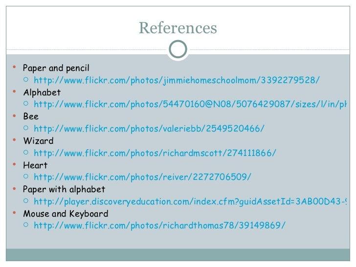 References <ul><li>Paper and pencil </li></ul><ul><ul><li>http://www.flickr.com/photos/jimmiehomeschoolmom/3392279528/ </l...