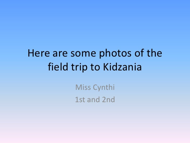 Here are somephotos of thefieldtriptoKidzania<br />Miss Cynthi<br />1st and 2nd<br />