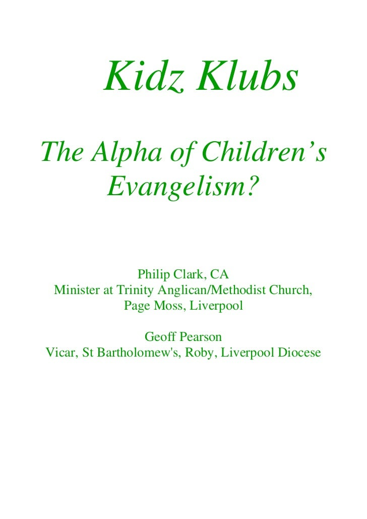 Kidz KlubsThe Alpha of Children's     Evangelism?                 Philip Clark, CA Minister at Trinity Anglican/Methodist ...