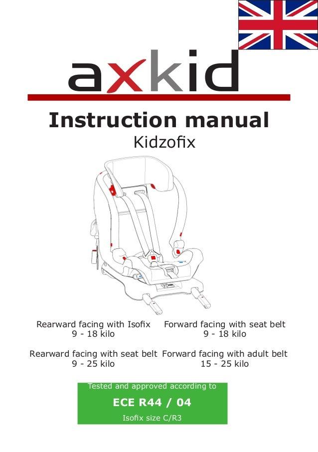 Instruction manual                        Kidzofix Rearward facing with Isofix    Forward facing with seat belt        9 -...