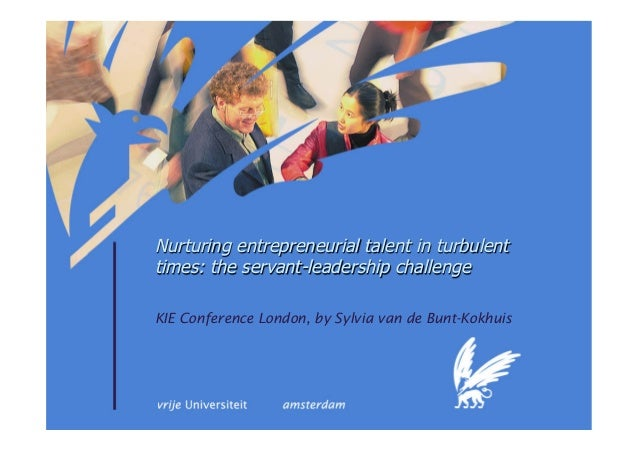 Nurturing entrepreneurial talent in turbulent times: the servant-leadership challenge KIE Conference London, by Sylvia van...