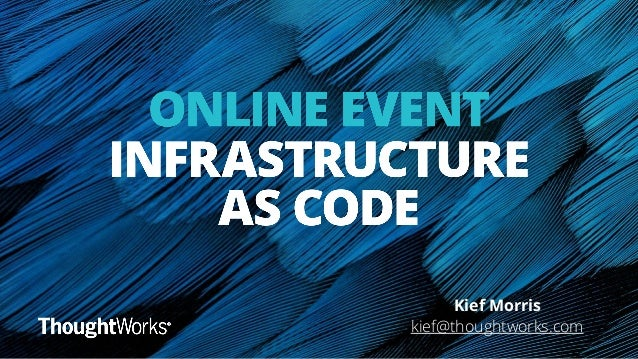 Kief Morris kief@thoughtworks.com
