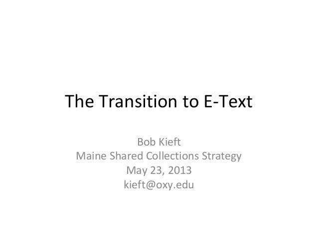 The Transition to E-TextBob KieftMaine Shared Collections StrategyMay 23, 2013kieft@oxy.edu