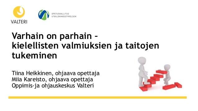 www.otf2017.fi Varhain on parhain – kielellisten valmiuksien ja taitojen tukeminen Tiina Heikkinen, ohjaava opettaja Miia ...