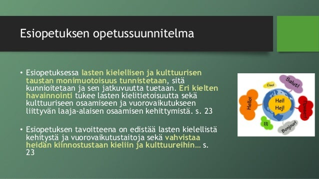 Esiopetuksen opetussuunnitelma • Esiopetuksessa lasten kielellisen ja kulttuurisen taustan monimuotoisuus tunnistetaan, si...