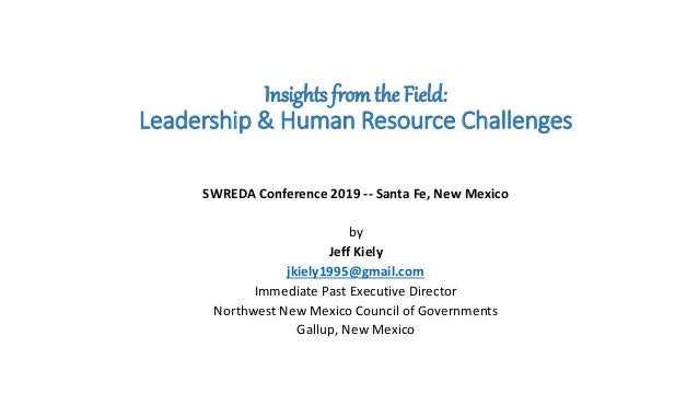 Insights from the Field: Leadership & Human Resource Challenges SWREDA Conference 2019 -- Santa Fe, New Mexico by Jeff Kie...