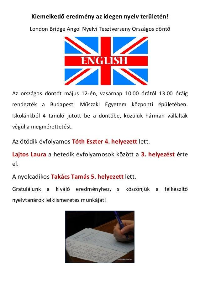 Kiemelkedő eredmény az idegen nyelv területén!London Bridge Angol Nyelvi Tesztverseny Országos döntőAz országos döntőt máj...