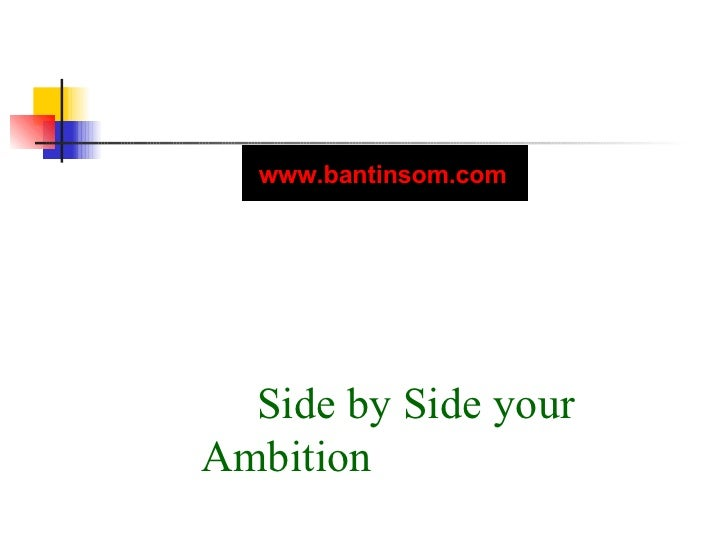 Side by Side your Ambition www.bantinsom.com