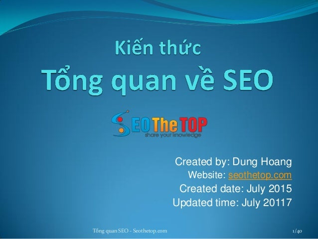 Created by: Dung Hoang Website: seothetop.com Created date: July 2015 Updated time: July 20117 Tổng quan SEO - Seothetop.c...