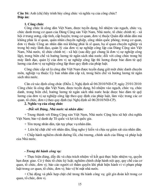 Câu 16: Anh (chị) hãy trình bày công chức và nghĩa vụ của công chức? Đáp án: 1. Công chức Công chức là công dân Việt Nam, ...