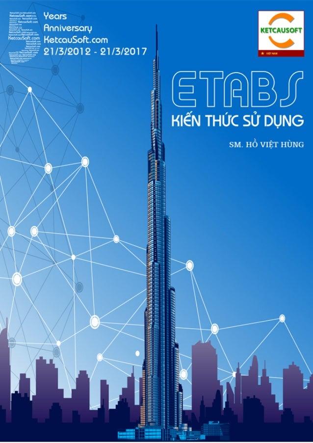 Hà Nội - 2016 SM. HỒ VIỆT HÙNG KIẾN THỨC SỬ DỤNG ETABS Xuất bản lần 1