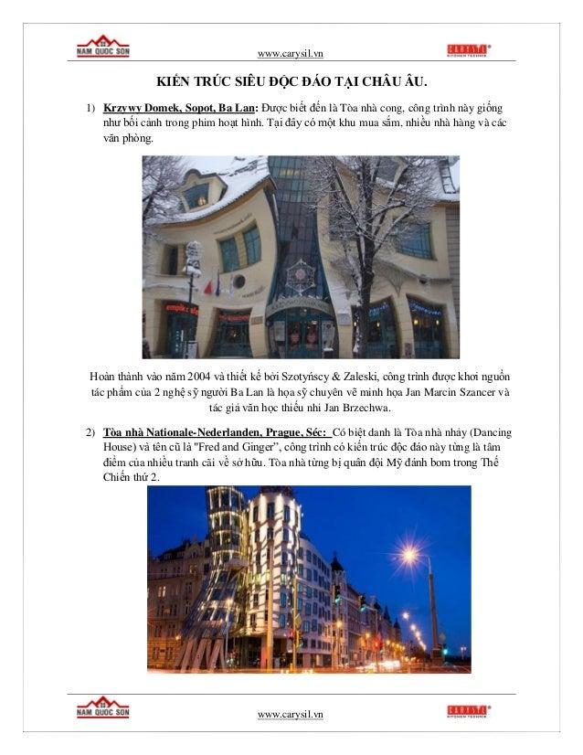 www.carysil.vn www.carysil.vn KIẾN TRÚC SIÊU ĐỘC ĐÁO TẠI CHÂU ÂU. 1) Krzywy Domek, Sopot, Ba Lan: Được biết đến là Tòa nhà...