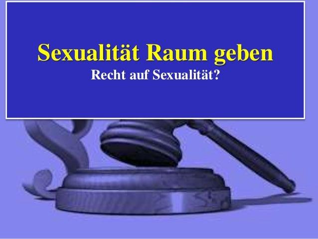 Sexualität Raum geben Recht auf Sexualität?