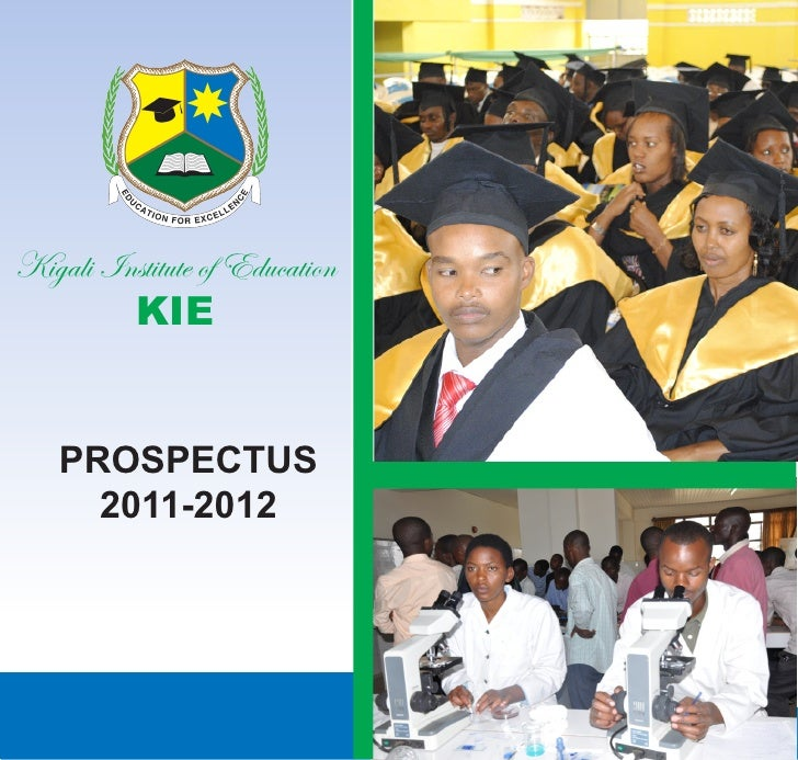 Kigali Institute of Education          KIE    PROSPECTUS      2011-2012           KIE, P.O. Box: 5039 Kigali-Rwanda; Tel: ...