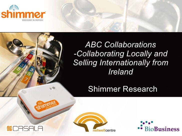 ABC Collaborations -Collaborating Locally and Selling Internationally from Ireland Shimmer Research