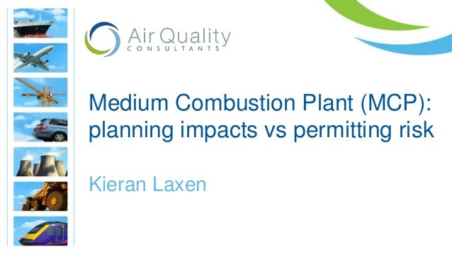 Medium Combustion Plant (MCP): planning impacts vs permitting risk Kieran Laxen