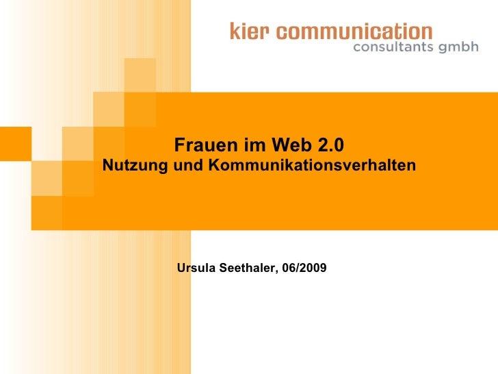 Frauen im Web 2.0 Nutzung und Kommunikationsverhalten             Ursula Seethaler, 06/2009