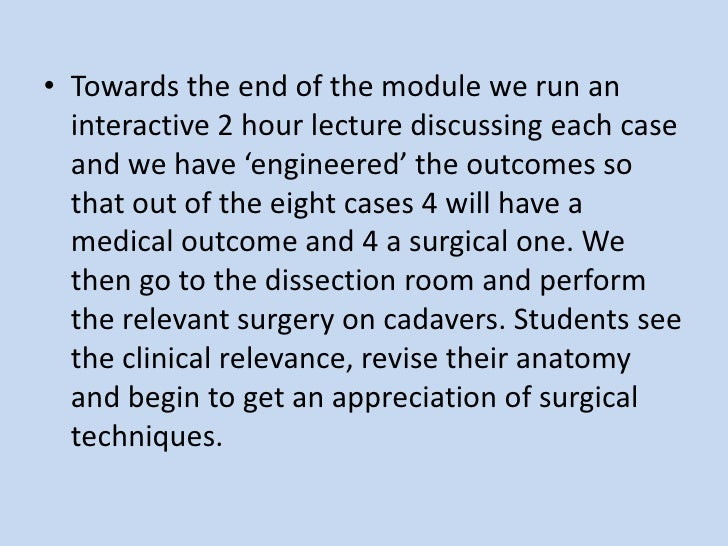 Towards the end of the module we run an interactive 2 hour lecture discussing each case and we have 'engineered' the outco...