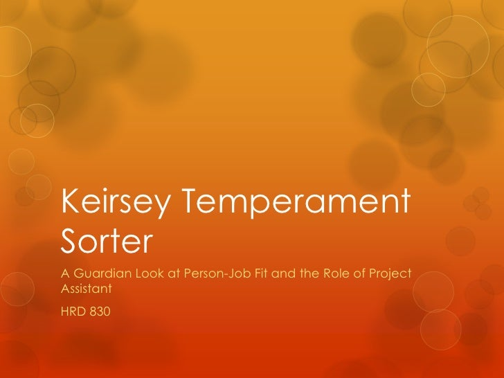 Keirsey Temperament Sorter<br />A Guardian Look at Person-Job Fit and the Role of Project Assistant<br />HRD 830<br />