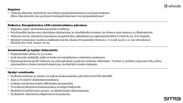 Ratkaisu: Energiatehokas LED-valaisinratkaisu palveluna • Helpottaa isojen valaistuskokonaisuuksien hallintaa. • Palveluma...