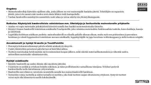 Ratkaisu: Käytetyistä banderolleista valmistetaan mm. liikelahjoja ja fanituotteita mainostavalle yritykselle • Asiakas vo...