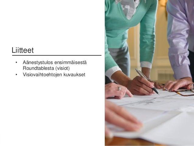 50Sitra • Etunimi Sukunimi • 0.0.2016 • Liitteet • Aänestystulos ensimmäisestä Roundtablesta (visiot) • Visiovaihtoehtojen...