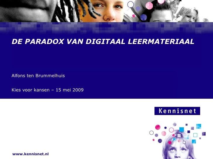 DE PARADOX VAN DIGITAAL LEERMATERIAAL Alfons ten Brummelhuis  Kies voor kansen – 15 mei 2009