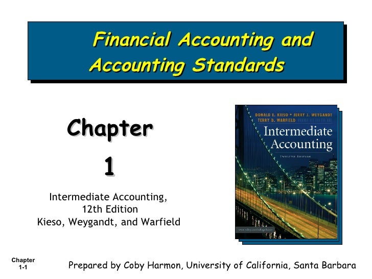 Financial Accounting and Accounting Standards Chapter  1 Intermediate Accounting,  12th Edition Kieso, Weygandt, and Warfi...