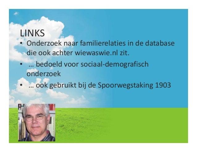 LINKS• Onderzoeknaarfamilierelatiesindedatabasedieookachterwiewaswie.nlzit.• …bedoeldvoorsociaal‐demografisch...