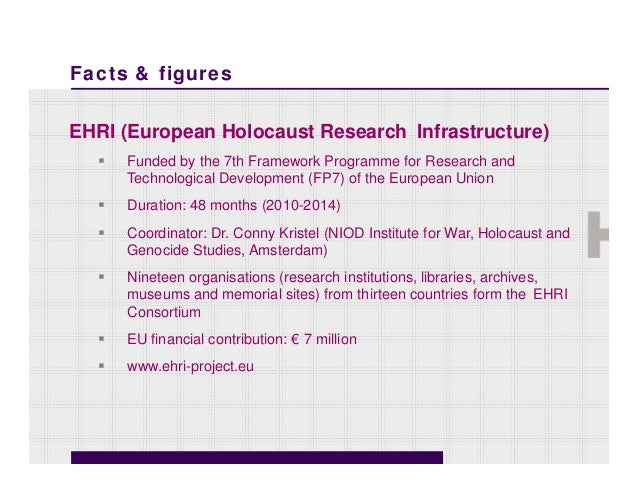 Facts & figuresEHRI (European Holocaust Research Infrastructure) Funded by the 7th Framework Programme for Research andTe...