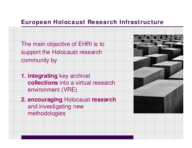 European Holocaust Research InfrastructureThe main objective of EHRI is tosupport the Holocaust researchcommunity by1. int...
